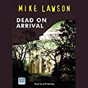 Dead on Arrival Audiobook by Mike Lawson Narrated by Jeff Harding