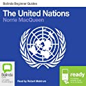 The United Nations: Bolinda Beginner Guides Audiobook by Norrie MacQueen Narrated by Robert Meldrum