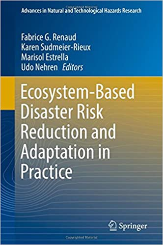 Ecosystem-Based Disaster Risk Reduction and Adaptation in Practice (Advances in Natural and Technological Hazards Research)