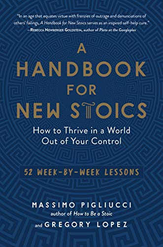 A Handbook for New Stoics: How to Thrive in a World Out of Your Control―52 Week-by-Week Lessons