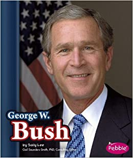 George W. Bush (Presidential Biographies): Sally Lee, Sheila Blackford: 9781476596280: Amazon.com: Books