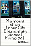 Memoirs of an Inner City Elementary School Principal, Pat Michaux, 1456757598