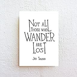 Not All Those Who Wander Are Lost - JRR Tolkien Quote, Black and White Inspirational Typography Print on Fine Art Paper