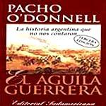 El Aguila Guerrera (Texto Completo) [The Eagle Warrior ] | Pacho O'Donnell