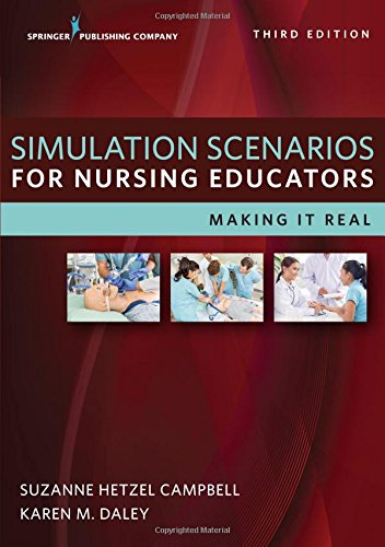 Simulation Scenarios for Nursing Educators, Third Edition: Making it Real by Springer Publishing Company