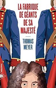 La Fabrique de géants de Sa Majesté par Thomas Meyer