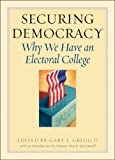 Securing Democracy : Why We Have an Electoral College, , 1933859474