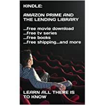 KINDLE:  AMAZON PRIME AND THE LENDING LIBRARY  ...free movie download ...free tv series ...free books ...free shipping...and more  �