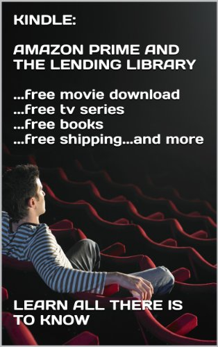 KINDLE: AMAZON PRIME AND THE LENDING LIBRARY    free movie download    free  tv series    free books    free shipping   and more