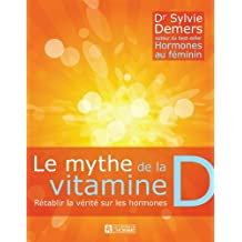 Le mythe de la vitamine D: Rétablir la vérité sur les hormones