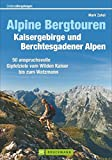 Alpine Bergtouren Kaisergebirge und Berchtesgadener Alpen: 50 anspruchsvolle Gipfelziele vom Wilden Kaiser bis ins Berchtesgadener Land (Erlebnis Bergsteigen)