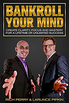 Bankroll Your Mind: Create Clarity, Focus and Mastery For a Lifetime of Unlimited Success by [Perry, Rich, Pipkin, Larunce]
