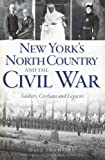 New York's North Country and the Civil War, Dave Shampine, 1609496515