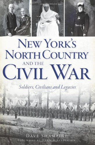New York's North Country and the Civil War: Soldiers, Civilians and Legacies (Civil War Series) (New Yorks Role In The Civil War)