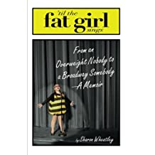 Til The Fat Girl Sings: From an Overweight Nobody to a Broadway Somebody-A Memoir