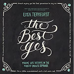 Amazon.com: The Best Yes: Making Wise Decisions in the Midst of Endless  Demands (Audible Audio Edition): Lysa TerKeurst, Amber Quick, Thomas  Nelson: Books