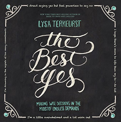 The Best Yes: Making Wise Decisions in the Midst of Endless Demands Audiobook [Free Download by Trial] thumbnail