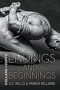 Endings and Beginnings (Collars and Cuffs Book 8) by [Wells, K.C., Williams, Parker]