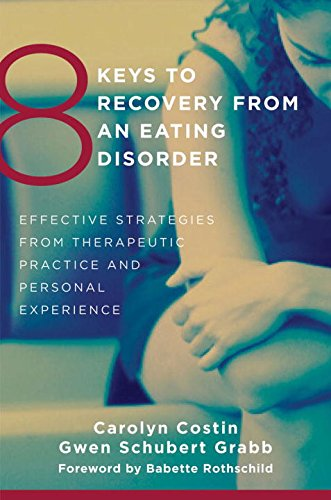 8 Keys to Recovery from an Eating Disorder: Effective Strategies from Therapeutic Practice and Personal Experience (8 Keys to Mental Health) (Collection Rothschild)