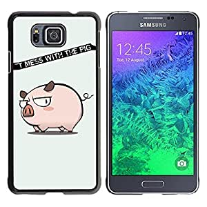 Be Good Phone Accessory // Dura Cáscara cubierta Protectora Caso Carcasa Funda de Protección para Samsung GALAXY ALPHA G850 // Funny Don't Mess With The Pig