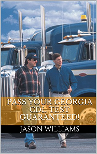Pass Your Georgia CDL Test Guaranteed! 100 Most Common Georgia Commercial Driver's License With Real Practice Questions