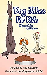 Dog Joke Book by Charlie the Cavalier: (FREE Puppet Download Included!): Hilarious Jokes (Best Clean Joke Books for Kids) (Charlie the Cavalier Best Joke Books) (Charlie the Cavalier Joke Books 3)