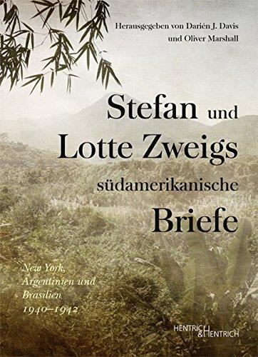 Stefan und Lotte Zweigs südamerikanische Briefe: New York, Argentinien und Brasilien 1940–1942