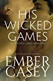 His Wicked Games (His Wicked Games #1), Ember Casey, 1491002786