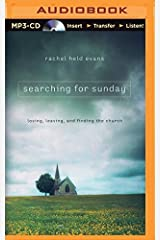 Searching for Sunday: Loving, Leaving, and Finding the Church by Rachel Held Evans (2015-04-14) MP3 CD