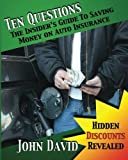 img - for Ten Questions - The Insider's Guide to Saving Money on Auto Insurance: Hidden Discounts Revealed by John David (2010-11-19) book / textbook / text book