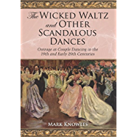 The Wicked Waltz and Other Scandalous Dances: Outrage at Couple Dancing in the 19th and Early 20th Centuries book cover