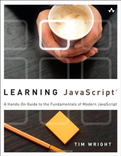 Learning JavaScript: A Hands-On Guide to the Fundamentals of Modern JavaScript by Tim Wright, Publisher : Addison-Wesley Professional