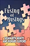 A Fusing of Musings, Susan Beth Nemitz and Richard Clifford, 1448981158