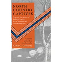 North Country Captives: Indian Captivity Narratives from Vermont and New Hampshire