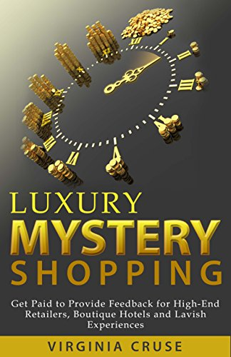 Luxury Mystery Shopping - Updated for 2017: Get Paid to Shop High-End Retailers, Boutique Hotels & Lavish - Luxury Online Shopping