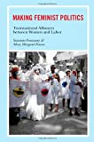 img - for Making Feminist Politics: Transnational Alliances between Women and Labor book / textbook / text book