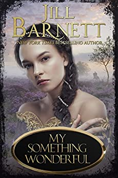 My Something Wonderful (Book One, The Sisters of Scotland) by [Barnett, Jill]