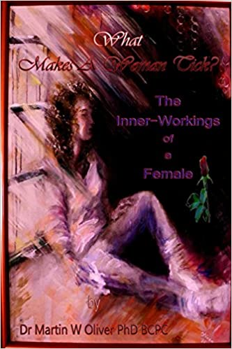 What Makes A Woman Tick: The Inner-Workings of A Female: The Inner-Workings of A Female: Volume 1 (What Makes Men, Women and Children Tick?)