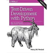 Test-Driven Development with Python: Obey the Testing Goat: Using Django, Selenium, and JavaScript