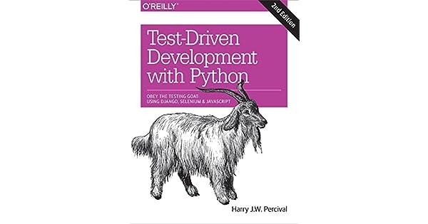 Test-Driven Development with Python Using Django Selenium Obey the Testing Goat and JavaScript