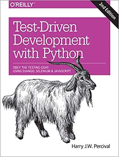 Test-Driven Development with Python: Obey the Testing Goat: Using