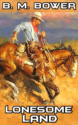 Lonesome Land: By B. M. Bower (Illustrated) + FREE  Bucky O'connor
