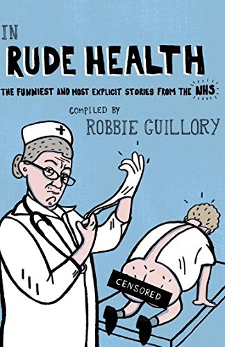 BEST! In Rude Health: The Funniest and Most Explicit Stories from the NHS W.O.R.D
