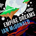 Empire Dreams Audiobook by Ian McDonald Narrated by William Gaminara