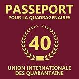 Passeport Pour La Quadragénaires: 40eme d'anniversaire Cadeau - Livre d'or pour l'anniversaire de 40 ans - Fête d'anniversaire Livre d'or Anniversaire 40 ans - 120 pages pour les félicitations écrites