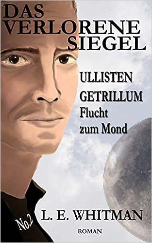 Das Verlorene Siegel (Ullisten Getrillum - Flucht zum Mond): Volume 3