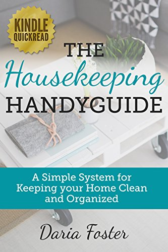 The Housekeeping Handyguide: A simple system for keeping your home clean and organized (Declutter, Organize and Simplify your Home) by [Foster, Daria]