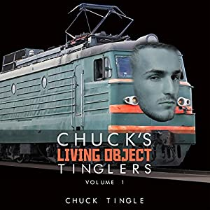 Chuck's Living Object Tinglers, Volume 1 Audiobook