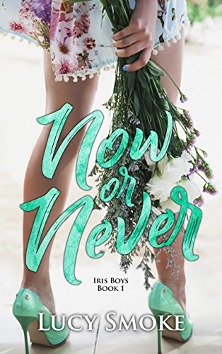 Now or Never (Iris Boys  Book 1) by [Smoke, Lucy]