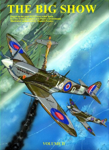 THE BIG SHOW VOLUME II: Illustrated adaptation of R.A.F Free French fighter ace Pierre Clostermann´s war memoirs